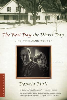 """The Best Day the Worst Day: Life with Jane Kenyon, """"Hall, Donald"""""""