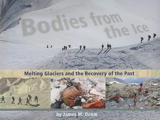 """Bodies from the Ice: Melting Glaciers and the Recovery of the Past, """"Deem, James M."""""""