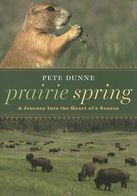 Prairie Spring: A Journey Into the Heart of a Season, Dunne, Pete