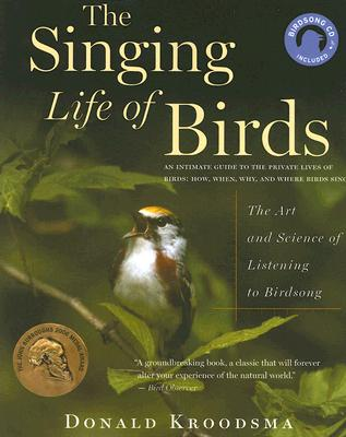 The Singing Life of Birds: The Art and Science of Listening to Birdsong, Kroodsma, Donald
