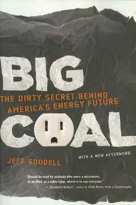 Big Coal: The Dirty Secret Behind America's Energy Future, Goodell, Jeff