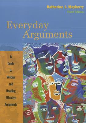Everyday Arguments: A Guide to Writing and Reading Effective Arguments, Mayberry, Katherine