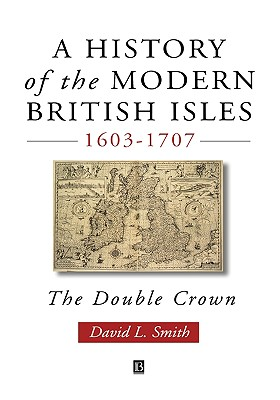 Image for A History of the Modern British Isles, 1603-1707: The Double Crown