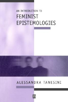 An Introduction to Feminist Epistemologies, Tanesini, Alessandra