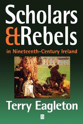 Scholars & Rebels in Nineteenth-Century Ireland, EAGLETON, Terry