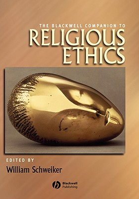 Image for The Blackwell Companion to Religious Ethics (Wiley Blackwell Companions to Religion)