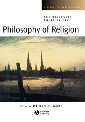 The Blackwell Guide to the Philosophy of Religion (Blackwell Philosophy Guides, Vol. 17)