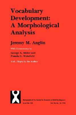 Vocabulary Development: A Morphological Analysis (Monographs of the Society for Research in Child Development), Anglin, Jeremy M.