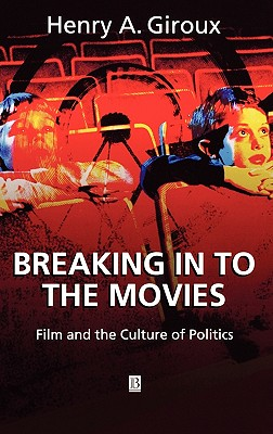 Image for Breaking in to the Movies: Film and the Culture of Politics