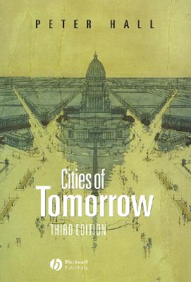 Image for CITIES OF TOMORROW : THIRD EDITION : AN INTELLECTUAL HISTORY OF URBAN PLANNING AND DESIGN IN THE TWENTIETH CENTURY