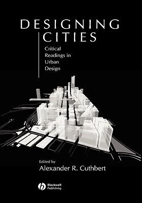Designing Cities: Critical Readings in Urban Design