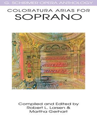 Coloratura Arias for Soprano: G. Schirmer Opera Anthology (G Schirmer Opera Anthology Series)