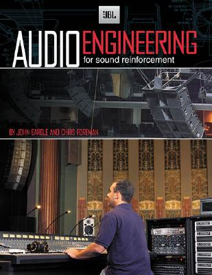 JBL Audio Engineering for Sound Reinforcement, Eargle, John M.; Foreman, Chris