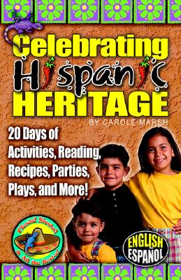 Celebrating Hispanic Heritage (Fiesta! Siesta! and All the Rest-A!), Carole Marsh