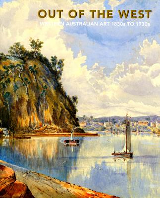 Out of the West: Western Australian Art 1830s to 1930s, Anne Gray