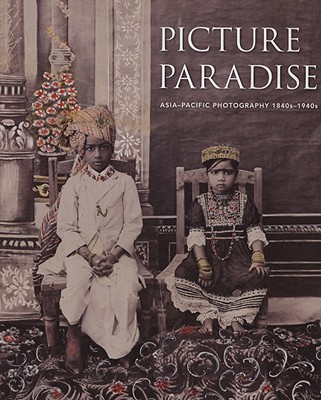 Image for Picture Paradise: Asia-Pacific Photography 1840s-1940s