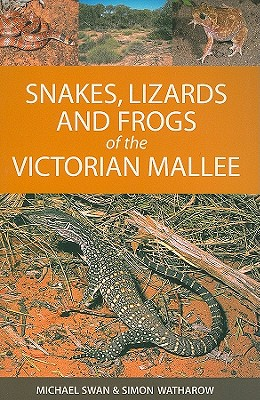 Snakes, Lizards and Frogs of the Victorian Mallee, Swan, M. and S. Watharow