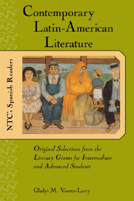 Contemporary Latin American Literature : Original Selections from the Literary Giants for Intermediate and Advanced Students, Varona-Lacey, Gladys M.