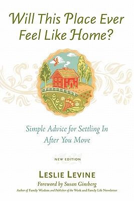 Will This Place Ever Feel Like Home?: Simple Advice for Settling in After You Move, Levine, Leslie