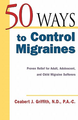 Image for 50 Ways to Control Migraines : Proven Relief for Adult, Adolescent, and Child Migraine Suffers (50 Ways...Series)
