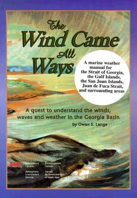 Image for Wind Came All Ways: A Quest to Understand the Winds, Waves & Weather in Georgia Basin