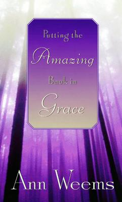 Putting the Amazing Back in Grace, Weems, Ann