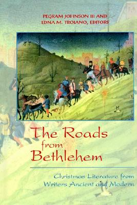 The Roads from Bethlehem: Christmas Literature from Writers Ancient and Modern
