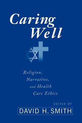 Image for Caring Well: Religion, Narrative, and Health Care Ethics