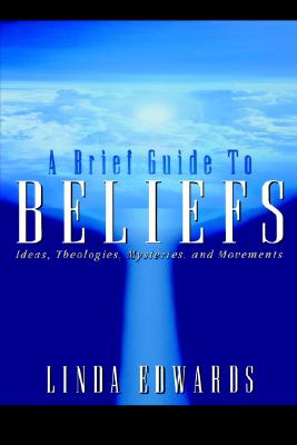 Image for A Brief Guide to Beliefs: Ideas, Theologies, Mysteries, and Movements