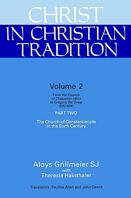Christ in Christian Tradition, Volume Two: Part Two: The Church of Constantinople in the Sixth Century, Aloys Grillmeier