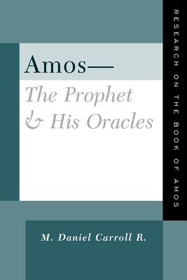 Image for Amos--The Prophet and His Oracles: Research on the Book of Amos