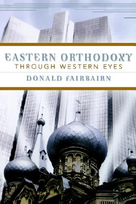 Eastern Orthodoxy Through Western Eyes, DONALD FAIRBAIRN