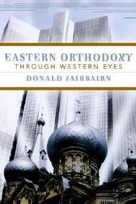 Eastern Orthodoxy Through Western Eyes, DONALD FAIRBAIRN