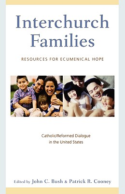 Interchurch Families: Resources for Ecumenical Hope: Catholic/Reformed Dialogue in the United States