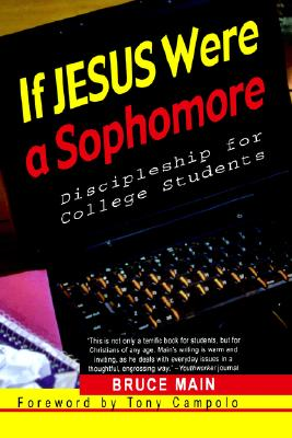 If Jesus Were a Sophomore: Discipleship for College Students, Main, Bruce