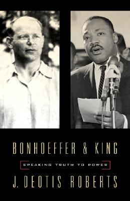 Image for Bonhoeffer and King: Speaking Truth to Power