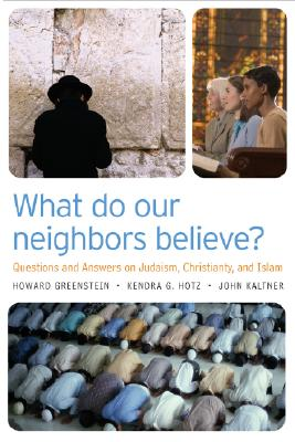 Image for What Do Our Neighbors Believe?: Questions and Answers on Judaism, Christianity, and Islam