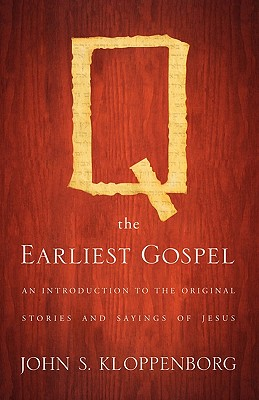 Q, the Earliest Gospel: An Introduction to the Original Stories and Sayings of Jesus, John S. Kloppenborg