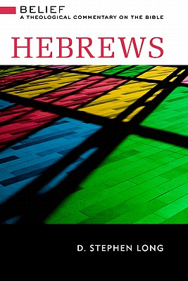 Hebrews: Belief: A Theological Commentary on the Bible, D. Stephen Long