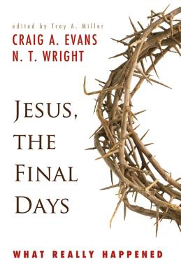 Image for Jesus, the Final Days: What Really Happened