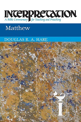Matthew: Interpretation: A Bible Commentary for Teaching and Preaching, DOUGLAS HARE