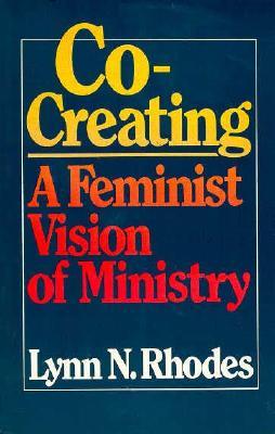 Co-Creating: A Feminist Vision of Ministry, LYNN N. RHODES