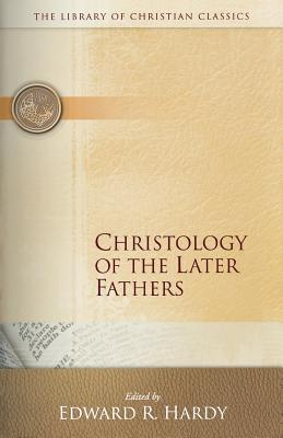 Image for Christology of the Later Fathers (Library of Christian Classics)