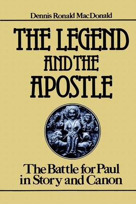 The Legend and the Apostle: The Battle for Paul in Story and Canon, Dennis Ronald MacDonald