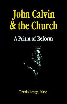 John Calvin and the Church: A Prism of Reform