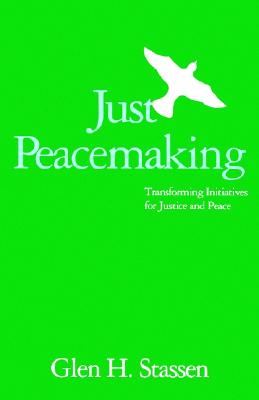 Just Peacemaking: Transforming Initiatives for Justice and Peace, Stassen, Glen H.