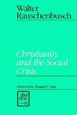Christianity and the Social Crisis (Library of Theological Ethics), Rauschenbusch, Walter