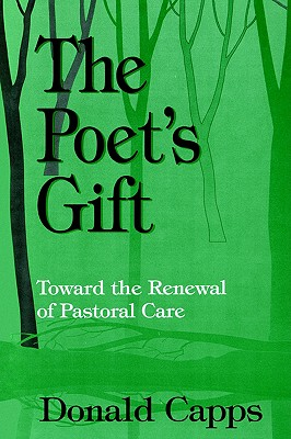 The Poet's Gift: Toward the Renewal of Pastoral Care, Capps, Donald