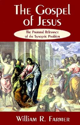The Gospel of Jesus: The Pastoral Relevance of the Synoptic Problem, William R. Farmer