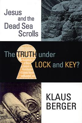 Image for The Truth Under Lock and Key?: Jesus and the Dead Sea Scrolls (Princeton Theological Dead Sea Scrolls Project)